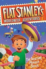 The Amazing Mexican Secret : Flat Stanley's Worldwide Adventures - Jeff Brown