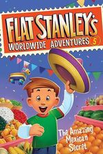 The Amazing Mexican Secret : Flat Stanley's Worldwide Adventures - Josh Greenhut