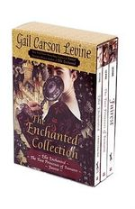 The Enchanted Collection : Ella Enchanted/The Two Princesses of Bamarre/Fairest - Gail Carson Levine