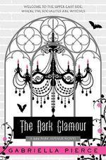 The Dark Glamour : A 666 Park Avenue Novel - Gabriella Pierce