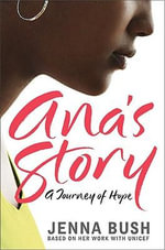 Ana's Story : A Journey of Hope - Jenna Bush