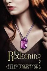 The Reckoning : Darkest Powers Series : Book 3 - Kelley Armstrong