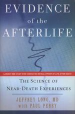 Evidence of the Afterlife : The Science of Near-Death Experience - Jeffrey Long