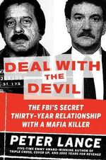 Deal With the Devil : The FBI's Secret Thirty-Year Relationship With a Mafia Killer - Peter Lance