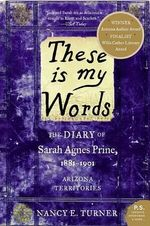 These Is My Words : The Diary of Sarah Agnes Prine, 1881-1901: Arizona Territories - Nancy E Turner