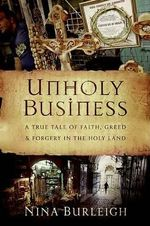 Unholy Business : A True Tale of Faith, Greed, and Forgery in the Holy Land - Nina Burleigh