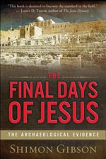 The Final Days of Jesus : The Archaeological Evidence - Shimon Gibson