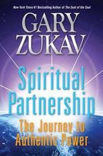 Spiritual Partnership : The Journey to Authentic Power - Gary Zukav
