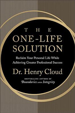 The One-Life Solution : Reclaim Your Personal Life While Achieving Greater Professional Success - Dr. Henry Cloud