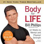 Body for Life : 12 Weeks to Mental and Physical Strength - Bill Phillips