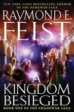 A Kingdom Besieged : Chaoswar Saga Series: Book 1 - Raymond E Feist