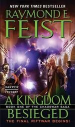 A Kingdom Besieged : Chaoswar Saga Series : Book 1 - Raymond E Feist
