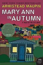 Mary Ann in Autumn : A Tales of the City Novel - Armistead Maupin