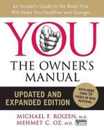 You: The Owner's Manual : An Insider's Guide to the Body That Will Make You Healthier and Younger - Michael F Roizen