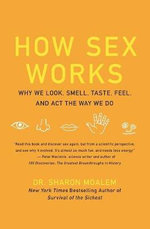 How Sex Works : Why We Look, Smell, Taste, Feel, and Act the Way We Do - Sharon Dr. Moalem
