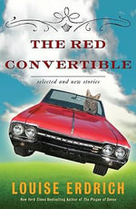 The Red Convertible : Selected and New Stories, 1978-2008 - Louise Erdrich