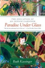Paradise Under Glass : The Education of an Indoor Gardener - Ruth Kassinger