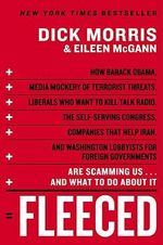 Fleeced : How Barack Obama, Media Mockery of Terrorist Threats, Liberals Who Want to Kill Talk Radio, the Do-Nothing Congress, Companies That Help Iran, and Washington Lobbyists for Foreign Governments are Scamming Us...and What to Do About it - Dick Morris