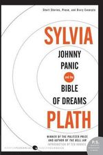Johnny Panic and the Bible of Dreams : Short Stories, Prose, and Diary Excerpts - Sylvia Plath