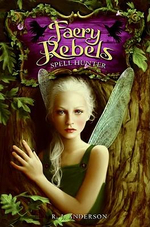 Faery Rebels : Spell Hunter - R. J. Anderson