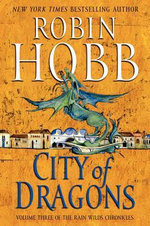 City of Dragons : Rain Wilds Chronicles : Book 3 - Robin Hobb