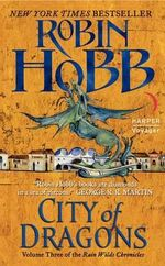 City of Dragons : Volume Three of the Rain Wilds Chronicles - Robin Hobb