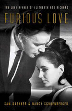 Furious Love : The Love Affair of Elizabeth and Richard - Sam Kashner