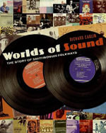 Worlds of Sound : The Story of Smithsonian Folkways - Richard Carlin