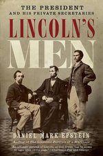 Lincoln's Men : The President and His Private Secretaries - Daniel Mark Epstein
