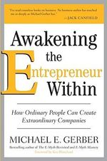 Awakening the Entrepreneur within : How Ordinary People Can Create Extraordinary Companies - Michael E. Gerber