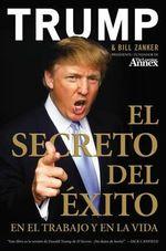 El Secreto del Xito : En El Trabajo y En La Vida :  En El Trabajo y En La Vida - Donald J Trump