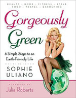 Gorgeously Green : 8 Simple Steps to an Earth-Friendly Life 8 Simple Steps to an Earth-Friendly Life - Sophie Uliano