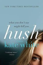 Hush : A Novel - Kate White