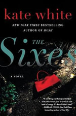 The Sixes : A Novel - Kate White