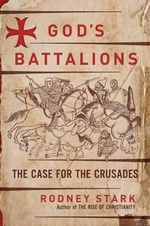 God's Battalions : The Case for the Crusades - Rodney Stark