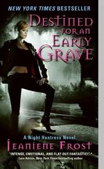Destined for an Early Grave : A Night Huntress Novel 4 :  A Night Huntress Novel 4 - Jeaniene Frost
