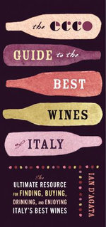 The Ecco Guide to the Best of Italian Wine : The Ultimate Resource for Finding, Buying, and Enjoying Italy's Best Wines - Ian D'Agata