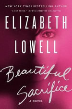 Beautiful Sacrifice : A Novel - Elizabeth Lowell