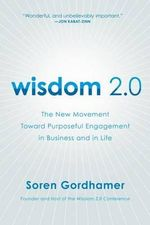 Wisdom 2.0 : Ancient Secrets for the Creative and Constantly Connected - Soren Gordhamer