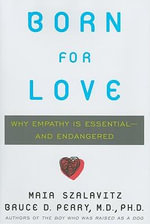 Born for Love : Why Empathy Is Essential-And Endangered - Maia Szalavitz