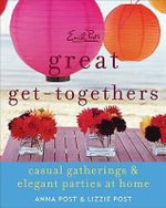 Emily Post's Great Get-Togethers : Casual Gatherings and Elegant Parties at Home - Anna Post