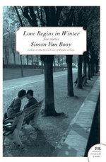Love Begins in Winter : Five Stories - Simon Van Booy