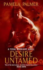 Desire Untamed : A Feral Warriors Novel :  A Feral Warriors Novel - Pamela Palmer