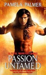 Passion Untamed: Feral Warriors 3 :  Feral Warriors 3 - Pamela Palmer