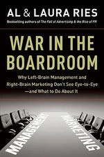 War in the Boardroom : Why Left-Brain Management and Right-Brain Marketing Don't See Eye-to-Eye - And What to Do About It - Al Reis