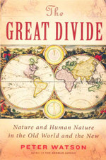 The Great Divide : Nature and Human Nature in the Old World and the New - Peter Watson