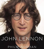 John Lennon : The Life - Philip Norman