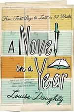 A Novel in a Year : From First Page to Last in 52 Weeks - Louise Doughty