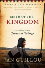 Birth of the Kingdom : Book Three of the Crusades Trilogy - Jan Guillou