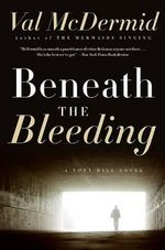 Beneath the Bleeding : Tony Hill / Carol Jordan Series : Book 5 - Val McDermid